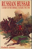 Russian Hussar A Story of the Imperial Cavalry 1911-1920 - Vladimir S. Littauer